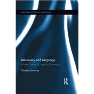 Metonymy and Language: A New Theory of Linguistic Processing by Denroche; Charles, 9781138245310