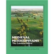 Medieval Mississippians by Pauketat, Timothy R.; Alt, Susan M., 9781938645310