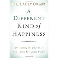 A Different Kind of Happiness by Crabb, Larry, Dr., 9780801015311