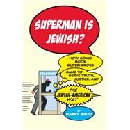 Superman Is Jewish? How Comic Book Superheroes Came to Serve Truth, Justice, and the Jewish-American Way by Brod, Harry, 9781416595311