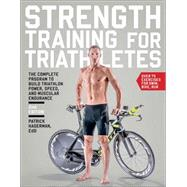 Strength Training for Triathletes: The Complete Program to Build Triathlon Power, Speed, and Muscular Endurance by Hagerman, Patrick, 9781937715311