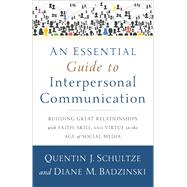 An Essential Guide to Interpersonal Communication by Schultze, Quentin J.; Badzinski, Diane M., 9780801005312