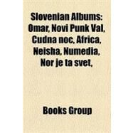 Slovenian Albums : Laibach Albums, Silence Albums, Slovenian Rap Albums, Volk, Slovenian Top 30 Album List, Kapital, Omar, Baptism, Wat by , 9781156045312