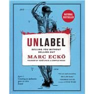 Unlabel Selling You Without Selling Out by Ecko, Marc, 9781451685312