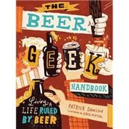 The Beer Geek Handbook by Dawson, Patrick; Kletsel, Greg, 9781612125312
