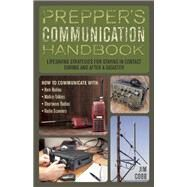 Prepper's Communication Handbook Lifesaving Strategies for Staying in Contact During and After a Disaster by Cobb, Jim, 9781612435312