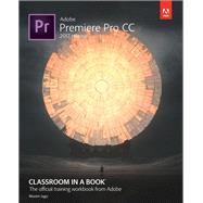 Adobe Premiere Pro CC Classroom in a Book (2017 release) by Jago, Maxim, 9780134665313