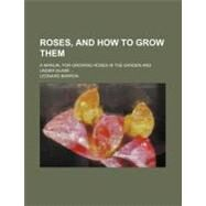 Roses, and How to Grow Them by Barron, Leonard, 9780217985314