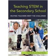 Teaching STEM in the Secondary School: Helping teachers meet the challenge by Banks; Frank, 9780415675314