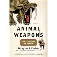 Animal Weapons The Evolution of Battle by Emlen, Douglas J.; Tuss, David J., 9781250075314