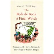 The Bedside Book of Final Words by Grounds, Eric; Tidy, Bill, 9781445655314