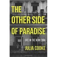 The Other Side of Paradise Life in the New Cuba by Cooke, Julia, 9781580055314