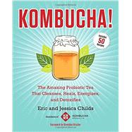 Kombucha!: The Amazing Probiotic Tea That Cleanses, Heals, Energizes, and Detoxifies by Childs, Eric; Childs, Jessica, 9781583335314