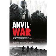 The Anvil of War by Rauss, Erhard; Von Natzmer, Oldwig; Tsouras, Peter G., 9781634505314