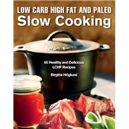 Low Carb High Fat and Paleo Slow Cooking: 60 Healthy and Delicious Lchf Recipes by Höglund, Birgitta, 9781632205315