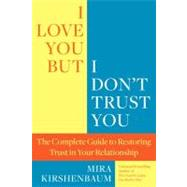 I Love You, But I Don't Trust You: The Complete Guide to Restoring Trust in Your Relationship by Kirshenbaum, Mira, 9780425245316