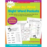 MORE Week-by-Week Sight Word Packets An Easy System for Teaching 100 Important Sight Words to Set the Stage for Reading Success by McKeon, Lisa, 9780545655316