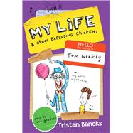 My Life & Other Exploding Chickens by Bancks, Tristan; Gordon, Gus, 9780857985316