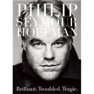 Philip Seymour Hoffman Brilliant. Troubled. Tragic. by Unknown, 9780859655316
