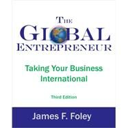 The Global Entrepreneur: Taking Your Business International by Foley, James F., 9780975315316