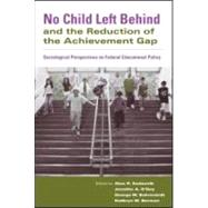 No Child Left Behind and the Reduction of the Achievement Gap: Sociological Perspectives on Federal Educational Policy by Sadovnik; Alan R., 9780415955317