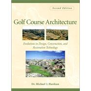 Golf Course Architecture : Evolutions in Design, Construction, and Restoration Technology by Hurdzan, Michael J., 9780471465317