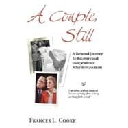 Couple Still : A Personal Journey to Recovery and Independence after Bereavement by Cooke, Frances L., 9780976155317