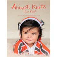 Animal Knits for Kids: 30 Cute Knitted Projects They'll Love by Berry, Amanda, 9781438005317