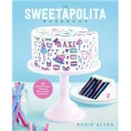 The Sweetapolita Bakebook: 75 Fanciful Cakes, Cookies & More to Make & Decorate by Alyea, Rosie, 9780770435318