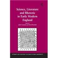 Science, Literature and Rhetoric in Early Modern England by Burchell,David;Cummins,Juliet, 9781138265318