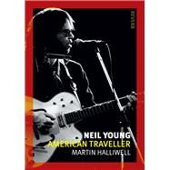 Neil Young: American Traveller by Halliwell, Martin, 9781780235318