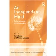 An Independent Mind: Collected papers of Juliet Hopkins by Hopkins; Juliet, 9781138015319