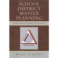 School District Master Planning: A Practical Guide to Demographics and Facilities Planning by Carey, Kelley, 9781610485319