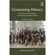 Consuming History: Historians and Heritage in Contemporary Popular Culture by De Groot; Jerome, 9781138905320