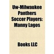 Uw-Milwaukee Panthers Soccer Players : Manny Lagos by , 9781156275320