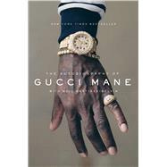 The Autobiography of Gucci Mane by Mane, Gucci; Martinez-belkin, Neil (CON), 9781501165320