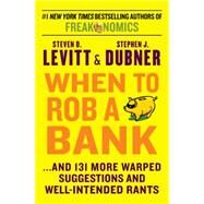 When to Rob a Bank by Levitt, Steven D.; Dubner, Stephen J., 9780062385321