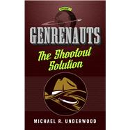 The Shootout Solution Genrenauts Episode 1 by Underwood, Michael R., 9780765385321