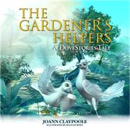 The Gardener's Helpers by Claypoole, Joann, 9781630475321