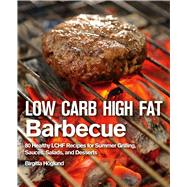 Low Carb High Fat Barbecue: 80 Healthy Lchf Recipes for Summer Grilling, Sauces, Salads, and Desserts by Hoglund, Birgitta; Eriksson, Mikael, 9781632205322