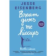 Bream Gives Me Hiccups by Eisenberg, Jesse, 9780802125323