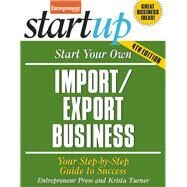 Start Your Own Import/Export Business Your Step-By-Step Guide to Success by Unknown, 9781599185323