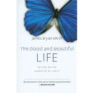 The Good and Beautiful Life by Smith, James Bryan, 9780830835324
