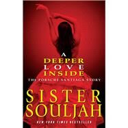 A Deeper Love Inside The Porsche Santiaga Story by Souljah, Sister, 9781439165324