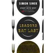 Leaders Eat Last Why Some Teams Pull Together and Others Don?t by Sinek, Simon, 9781591845324