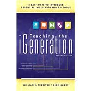 Teaching the Igeneration: 5 Easy Ways to Introduce Essential Skills With Web 2.0 Tools by Ferriter, William M.; Garry, Adam, 9781936765324