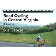 Road Cycling in Central Virginia : A Guide by George, Sue, 9780813925325