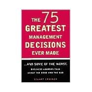 The 75 Greatest Management Decisions Ever Made by Crainer, Stuart, 9781567315325