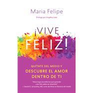 Vive Feliz!/ Live Happy! by Felipe, Maria; Figueroa, Taina Cuevas, 9781608685325