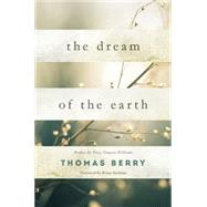 The Dream of the Earth Preface by Terry Tempest Williams & Foreword by Brian Swimme by Berry, Thomas, 9781619025325